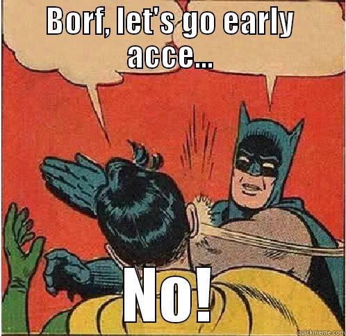One day at Excalisoft - BORF, LET'S GO EARLY ACCE... NO! Batman Slapping Robin