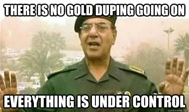 There is no gold duping going on Everything is under control - There is no gold duping going on Everything is under control  Misc