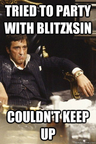 Tried to party with BlitZxSiN couldn't keep up - Tried to party with BlitZxSiN couldn't keep up  Tony montana cocaine