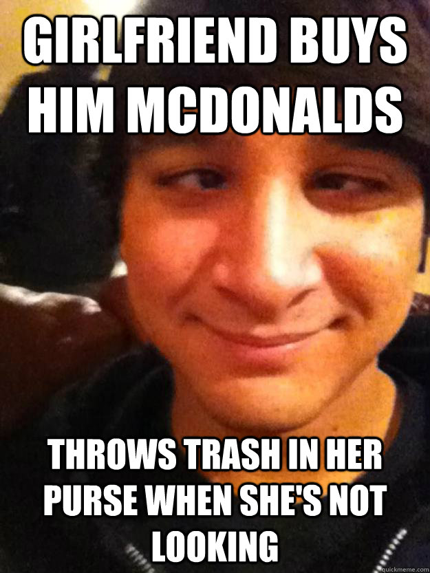 Girlfriend buys him McDonalds Throws trash in her purse when she's not looking