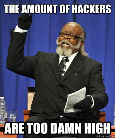 The amount of hackers Are too damn high - The amount of hackers Are too damn high  The Rent Is Too Damn High