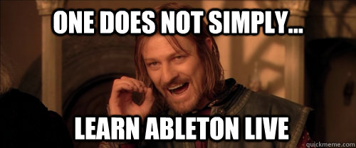 1c9214b9c22dea7036df203667a71f52ccd3fcafef908bb1a173de38f5da9f60 one does not simply learn ableton live mordor quickmeme