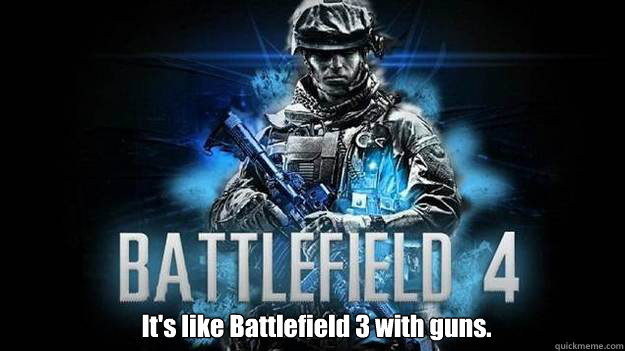 It's like Battlefield 3 with guns.  - It's like Battlefield 3 with guns.   Misc