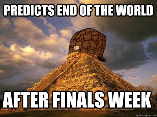 Predicts End of the World After finals week