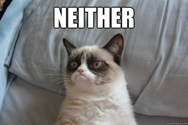 Neither - Neither  GrumpyCatOL