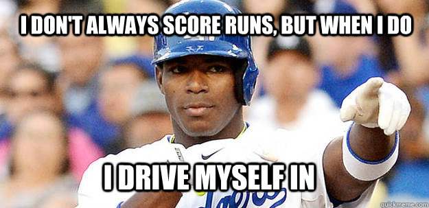 I don't Always score runs, but when i do I Drive MySelf in - I don't Always score runs, but when i do I Drive MySelf in  Misc