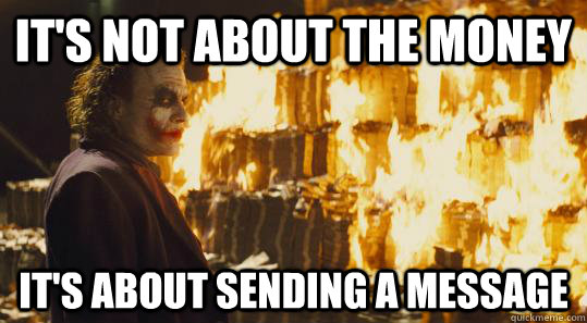 It's not about the money It's about sending a message - It's not about the money It's about sending a message  burning joker