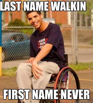 last name walkin first name never  - last name walkin first name never   Wheelchair Drake