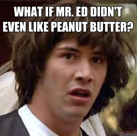 What if Mr. Ed didn't even like peanut butter?  - What if Mr. Ed didn't even like peanut butter?   conspiracy keanu