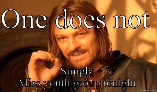 1cacf99619f8807dba9876f413a5416217d40c949228a4367acf2a5aa396dc6e don't miss youth group quickmeme
