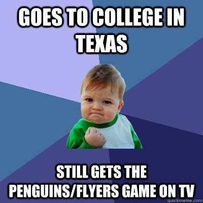 goes to college in texas still gets the penguins/flyers game on tv - goes to college in texas still gets the penguins/flyers game on tv  Success Kid