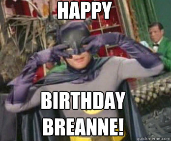 HAPPY BIRTHDAY Breanne!  happy birthday from batman
