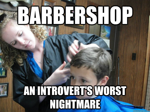 Barbershop An introvert's worst nightmare - Barbershop An introvert's worst nightmare  Misc