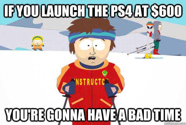 If you launch the ps4 at $600 You're gonna have a bad time - If you launch the ps4 at $600 You're gonna have a bad time  Super Cool Ski Instructor