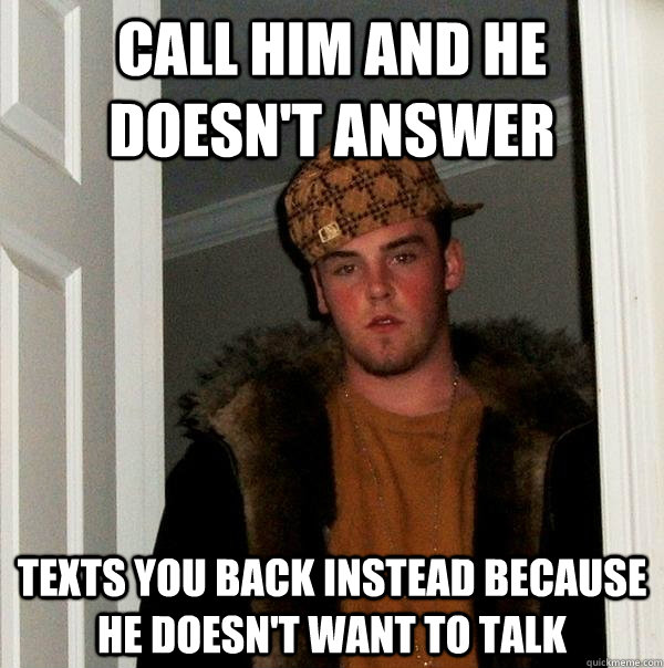 He texts but doesn t call