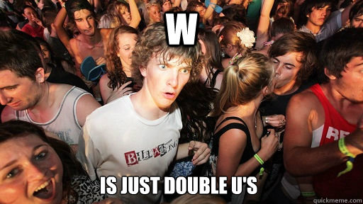 W Is just double U's - W Is just double U's  Sudden Clarity Clarence