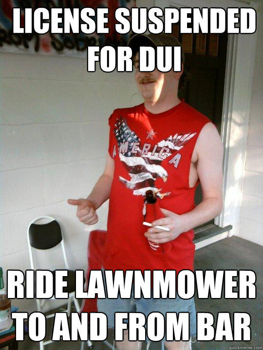 LICENSE SUSPENDED FOR DUI RIDE LAWNMOWER TO AND FROM BAR - LICENSE SUSPENDED FOR DUI RIDE LAWNMOWER TO AND FROM BAR  Redneck Randal