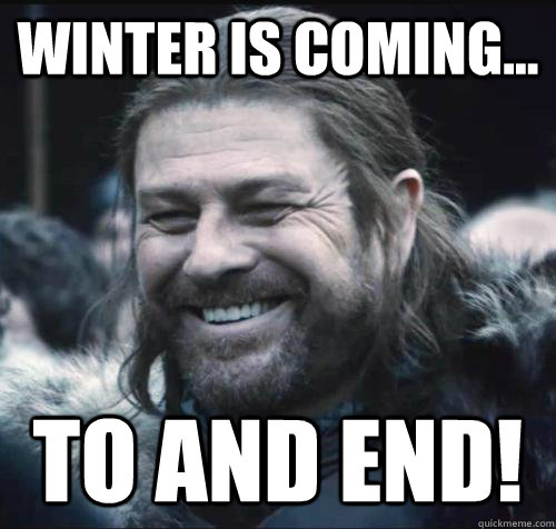 Winter is coming... to and end! - Winter is coming... to and end!  WinterEnd