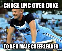 1cc2dd0e134a42d7beb8c2d6e93e8579e35e175366cf48de5503dedb119c4145 chose unc over duke to be a male cheerleader misc quickmeme