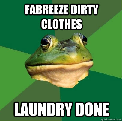 fabreeze dirty clothes laundry done - fabreeze dirty clothes laundry done  Foul Bachelor Frog