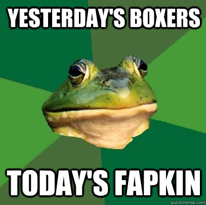Yesterday's Boxers Today's Fapkin - Yesterday's Boxers Today's Fapkin  Foul Bachelor Frog