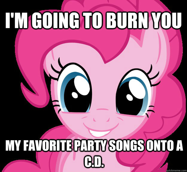 I'm going to burn you my favorite party songs onto a C.D.