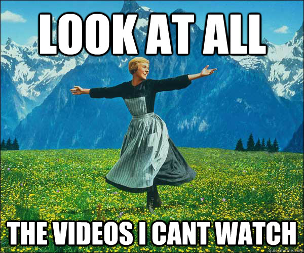 Look at all The videos i cant watch