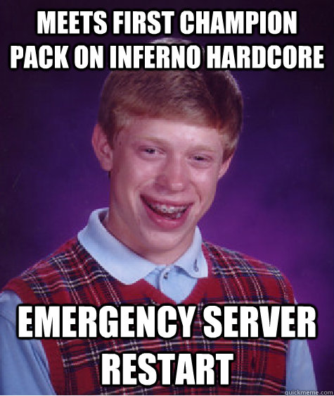 Meets first champion pack on inferno hardcore Emergency server restart - Meets first champion pack on inferno hardcore Emergency server restart  Bad Luck Brian