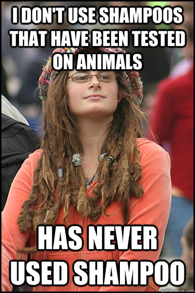 I don't use shampoos that have been tested on animals Has never used shampoo  College Liberal