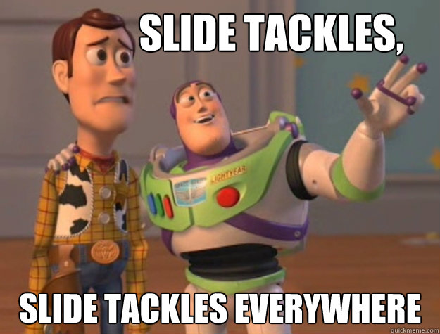 Slide Tackles, Slide tackles everywhere -              Slide Tackles, Slide tackles everywhere  Buzz Lightyear
