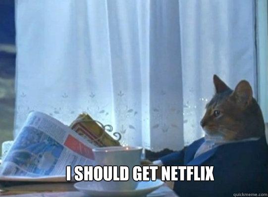 I should get Netflix
