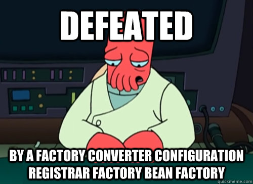 defeated By a factory converter configuration registrar factory bean factory - defeated By a factory converter configuration registrar factory bean factory  sad zoidberg