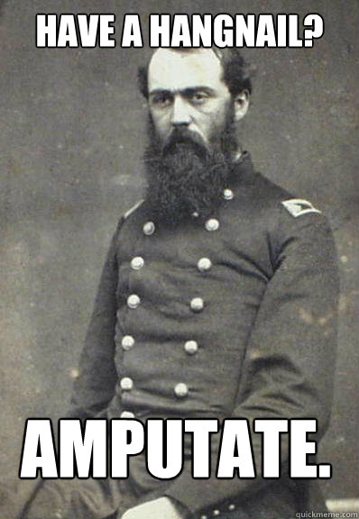 have a hangnail? amputate.  Civil War Doctor