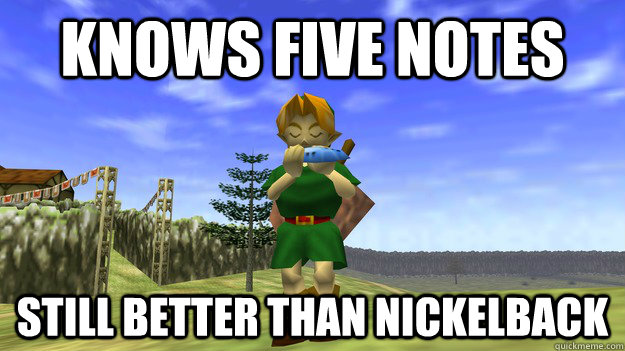 Knows Five Notes Still Better than Nickelback - Knows Five Notes Still Better than Nickelback  Ocarina of Time