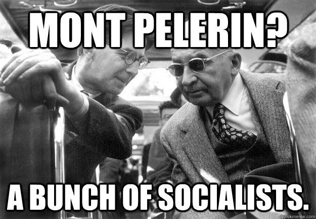 Mont Pelerin? A bunch of socialists.