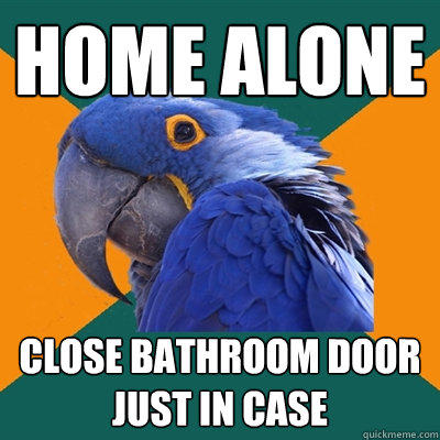 Home alone Close bathroom door just in case - Home alone Close bathroom door just in case  Paranoid Parrot