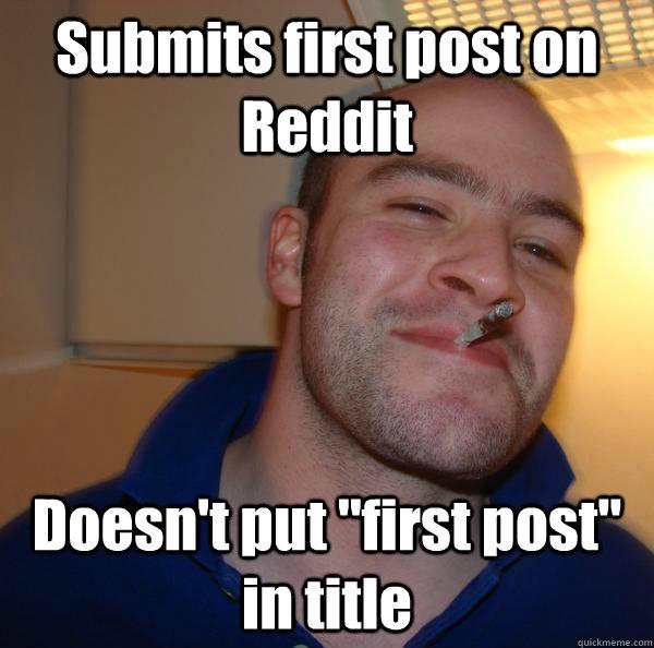 Submits first post on Reddit Doesn't put
