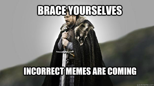 Brace yourselves incorrect memes are coming  Ned stark winter is coming