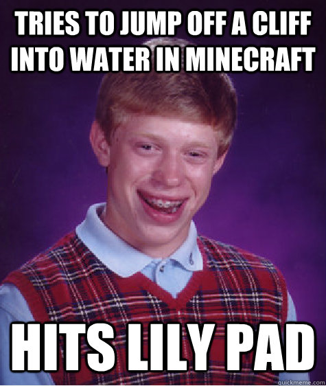 tries to jump off a cliff into water in minecraft hits lily pad