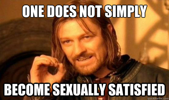 One Does Not Simply become sexually satisfied - One Does Not Simply become sexually satisfied  Boromir