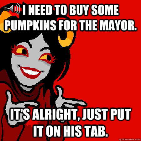 I need to buy some pumpkins for the Mayor. It's alright, just put it on his TaB.