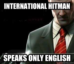 INTERNATIONAL HITMAN SPEAKS ONLY ENGLISH
