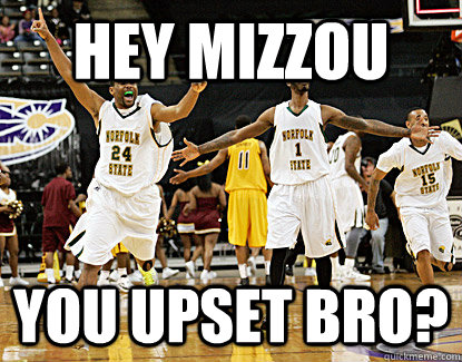 Hey Mizzou You upset bro? - Hey Mizzou You upset bro?  Norfolk State