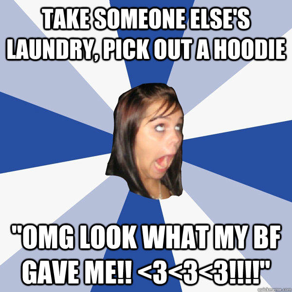 Take someone else's laundry, pick out a hoodie