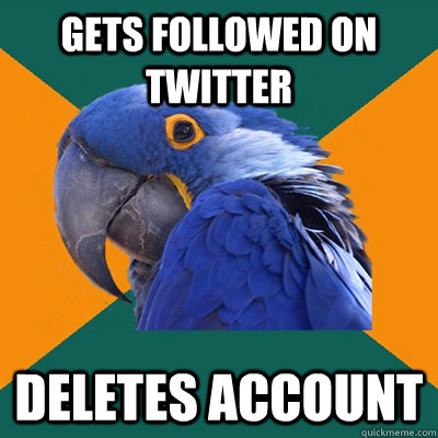 Gets followed on twitter deletes account - Gets followed on twitter deletes account  Paranoid Parrot