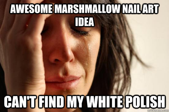 Awesome marshmallow nail art idea can't find my white polish - Awesome marshmallow nail art idea can't find my white polish  First World Problems