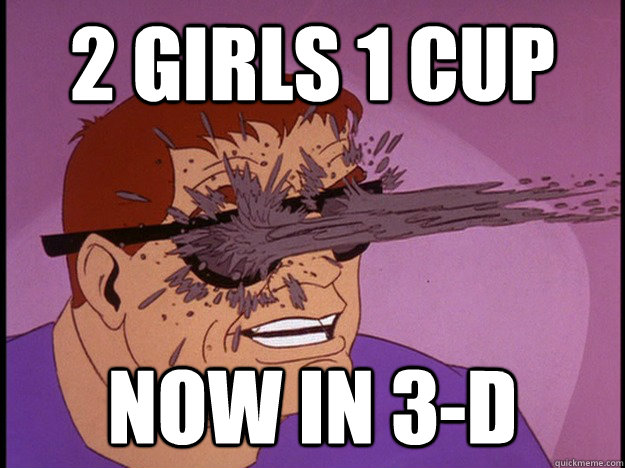 2 GIRLS 1 cup now in 3-d - 2 GIRLS 1 cup now in 3-d  Misc