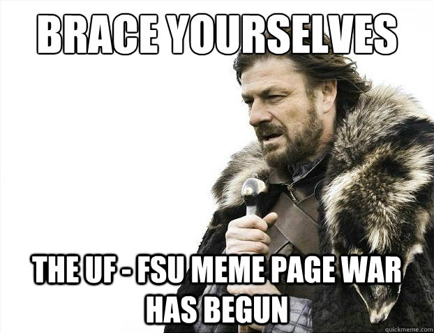 1d45eef95bd8b95080ec023691d4231ed39dbde35f6751a5561379e85c156333 brace yourselves the uf fsu meme page war has begun brace