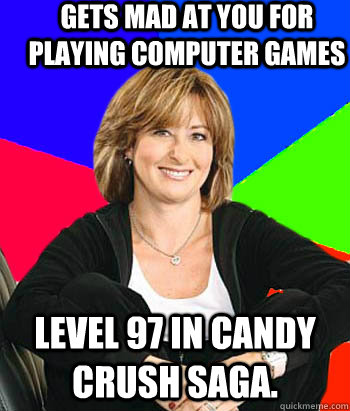 Gets mad at you for playing computer games Level 97 in Candy Crush Saga. - Gets mad at you for playing computer games Level 97 in Candy Crush Saga.  Sheltering Suburban Mom