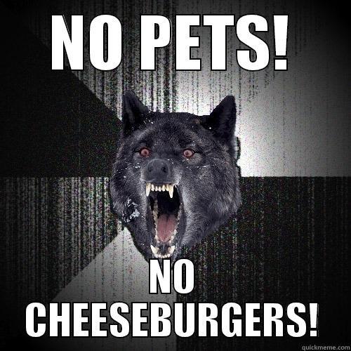 NO PETS! NO CHEESEBURGERS! Insanity Wolf